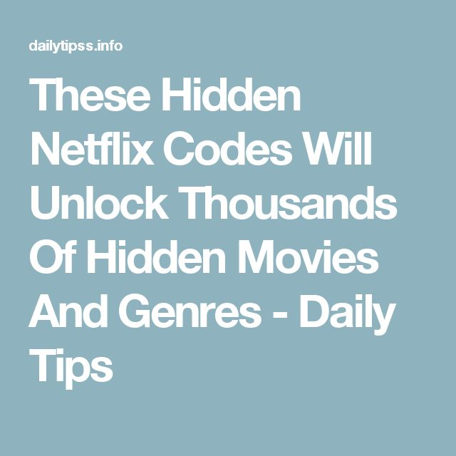 These Hidden Netflix Codes Will Unlock Thousands Of Hidden Movies And Genres - Daily Tips