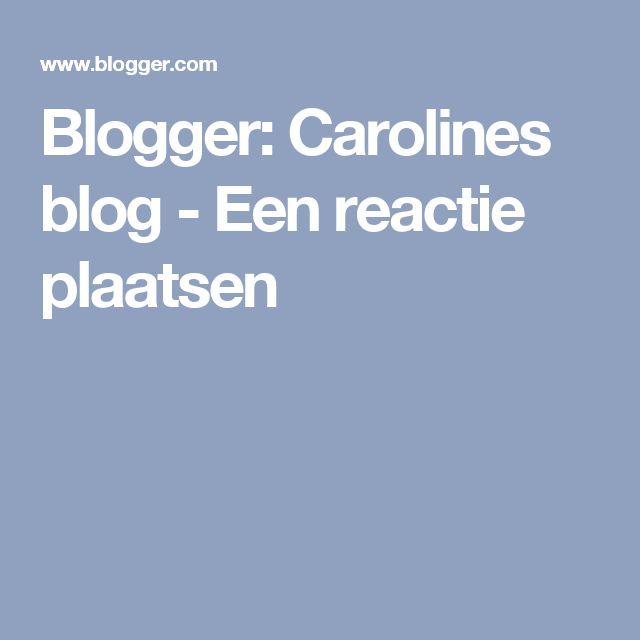 Blogger: Carolines blog - Een reactie plaatsen