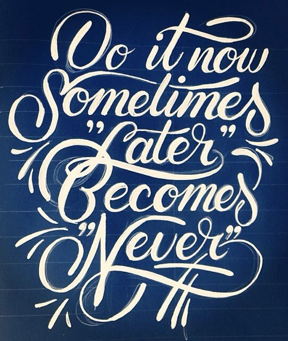 Do it now somethimes later becomes never - *Lovely Clusters - The Pretty Blog: Weekend Quote
