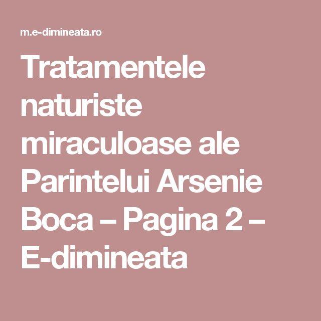 Tratamentele naturiste miraculoase ale Parintelui Arsenie Boca – Pagina 2 – E-dimineata