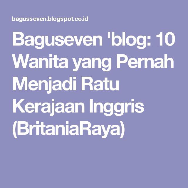 Baguseven 'blog: 10 Wanita yang Pernah Menjadi Ratu Kerajaan Inggris (BritaniaRaya)