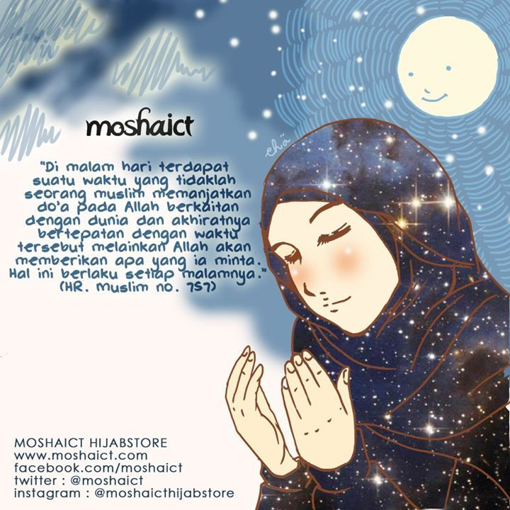 """""""Di malam hari terdapat suatu waktu yang tidaklah seorang Muslim memanjatkan do'a pada Allah SWT berkaitan dengan dunia dan akhiratnya bertepatan dengan waktu tersebut Allah SWT akan memberikan apa yang ia minta. Hal ini berlaku setiap malamnya."""" HR. Muslim [www.moshaict.com]"""