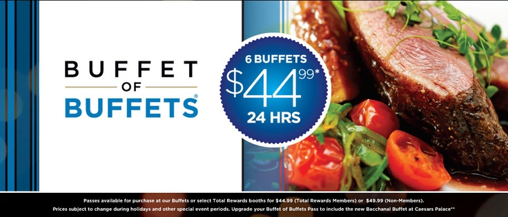 Passes available for purchase at our Buffets or select Total Rewards booths for $44.99 (Total Rewards Members) or  $49.99 (Non-Members). Prices subject to change during holidays and other special event periods. Upgrade your Buffet of Buffets Pass to include the new Bacchanal Buffet at Caesars Palace**