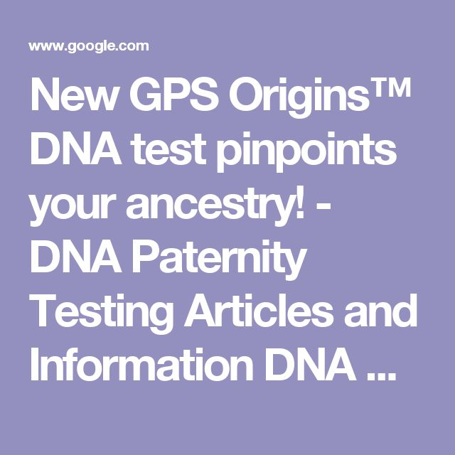 New GPS Origins™ DNA test pinpoints your ancestry! - DNA Paternity Testing Articles and Information DNA Diagnostics Center - DDC