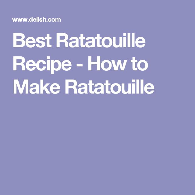 Best Ratatouille Recipe - How to Make Ratatouille