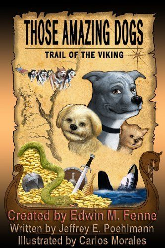 Those Amazing Dogs: Trail of the Viking by Jeffrey Poehlmann. $6.99. 213 pages. Publisher: Edwin Fenne; 1 edition (May 16, 2011)