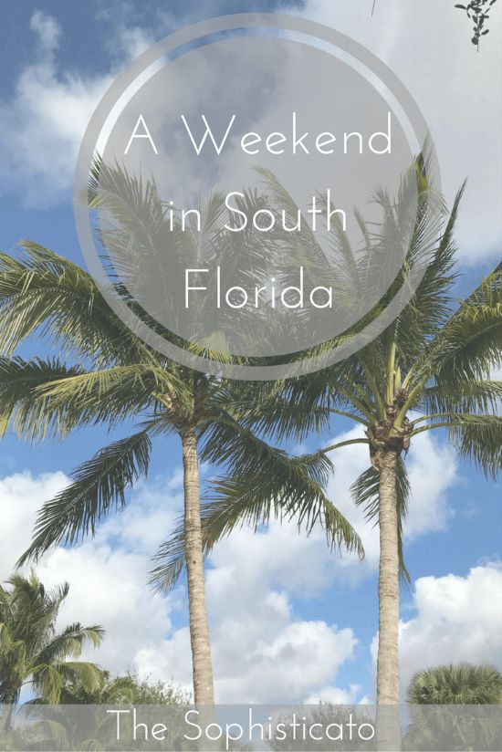 A Weekend in South Florida — The Sophisticato
