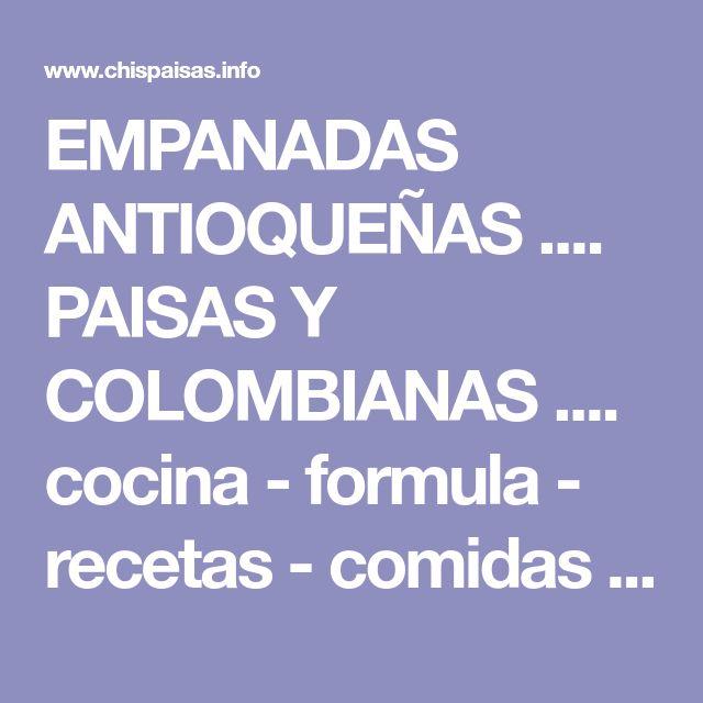 EMPANADAS ANTIOQUEÑAS .... PAISAS Y COLOMBIANAS .... cocina - formula - recetas - comidas - platos - típicos - colombia - caseras