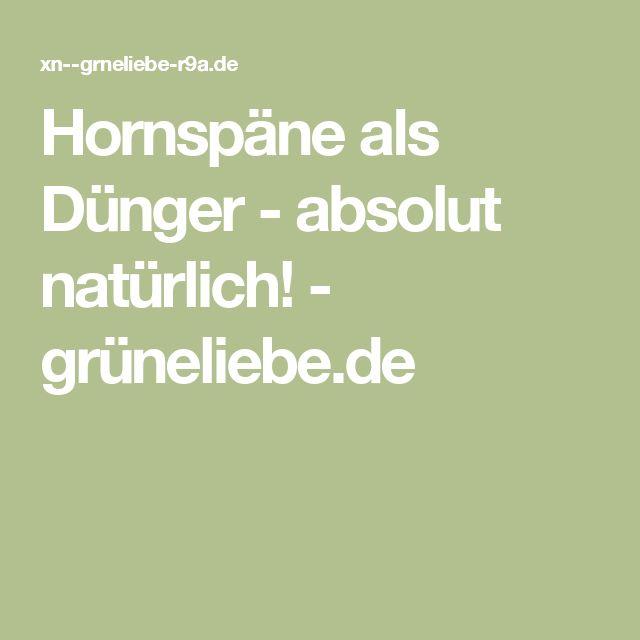 Hornspäne als Dünger - absolut natürlich! - grüneliebe.de
