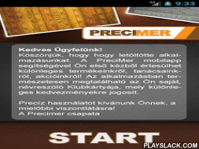 Precimer  Android App - playslack.com , A Precimer mobilapp segítségével Ön első kézből értesülhet különleges termékeinkről, tanácsainkról, akcióinkról! Az alkalmazásban természetesen megtalálható az Ön saját, névreszóló Klubkártyája, mely különleges kedvezményekre jogosít. Precíz használatot kíván Önnek a Precimer csapata!