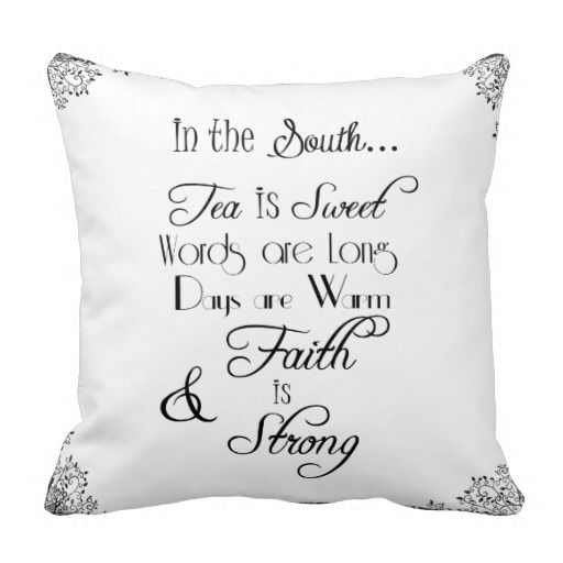 Throw Pillows With Quotes On Them : In the South, Tea is Sweet Typography Throw Pillow Typography throws, Pillow quotes and Throw ...