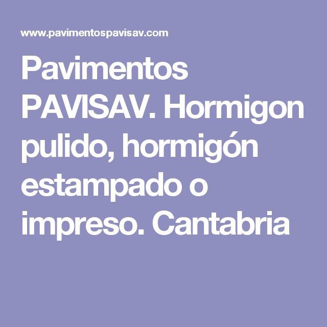 Pavimentos PAVISAV. Hormigon pulido, hormigón estampado o impreso. Cantabria