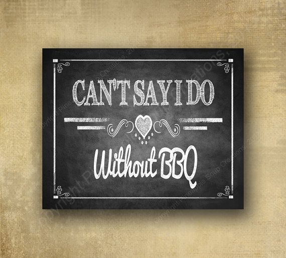PRINTED Can't say id without BBQ Wedding sign - for Barbeque or picnic wedding -  chalkboard signage -  with optional add ons