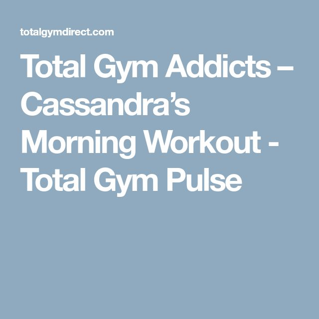 Total Gym Addicts – Cassandra's Morning Workout - Total Gym Pulse