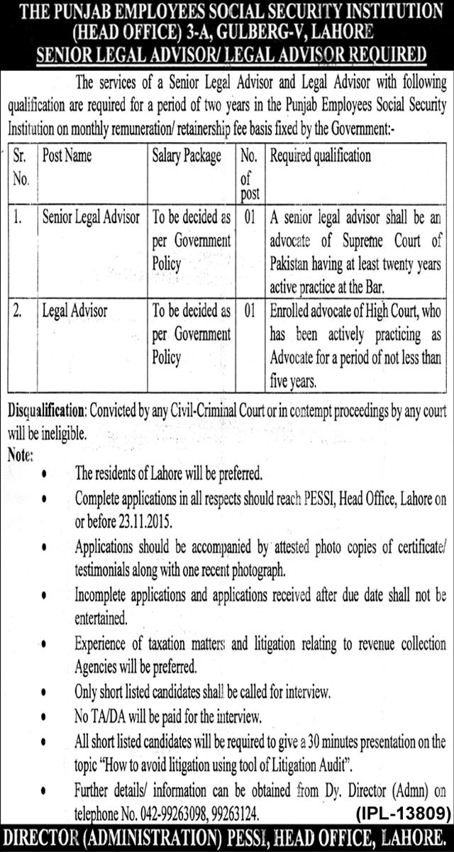 Lahore Punjab Employees Social Security Institute Job Senior Legal Advisor Legal Advisor 5 November   Lahore Punjab Employees Social Security Institute Job Senior Legal Advisor Legal Advisor 5 November  THE PUNJAB EMPLOYEES SOCIAL SECURITY INSTITUTION (HEAD OFFICE) 3-A GULBERG-V LAHORE SENIOR LEGAL ADVISOR/ LEGAL ADVISOR REQUIRED The services of a Senior Legal Advisor and Legal Advisor with following qualification are required for a period of two years in the Punjab Employees Social Security…