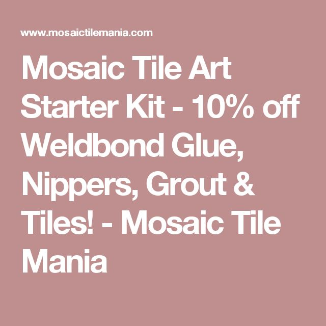 Mosaic Tile Art Starter Kit - 10% off Weldbond Glue, Nippers, Grout & Tiles! - Mosaic Tile Mania