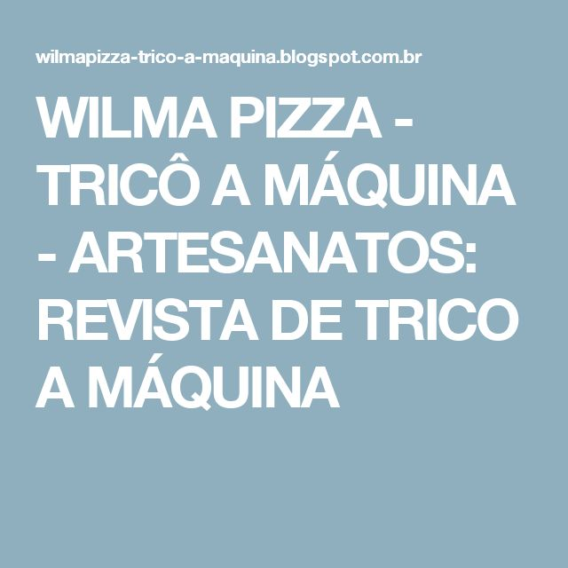 WILMA PIZZA - TRICÔ A MÁQUINA - ARTESANATOS: REVISTA DE TRICO A MÁQUINA