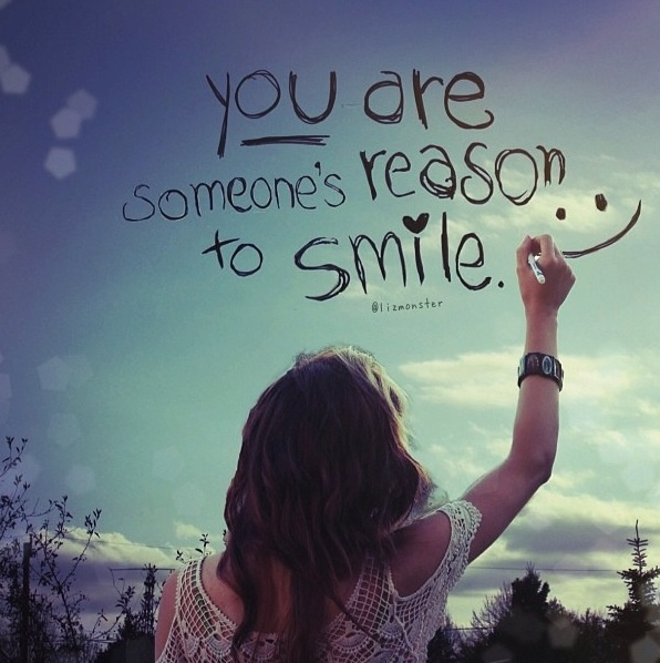 I Have Every Reason To Smile Quotes: You Are Someone's Reason To Smile