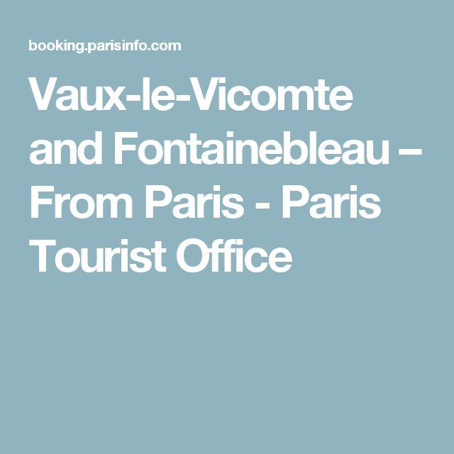 Vaux-le-Vicomte and Fontainebleau – From Paris  - Paris Tourist Office