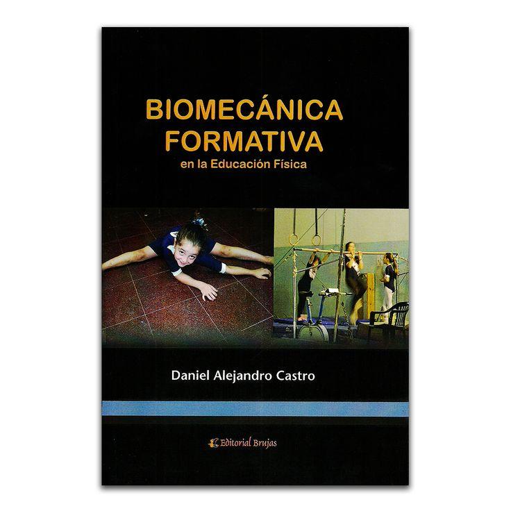 Biomecánica Formativa en la Educación Física - Daniel Alejandro Castro - Brujas www.librosyeditores.com Editores y distribuidores.