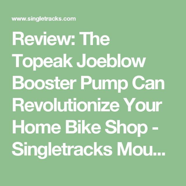 Review: The Topeak Joeblow Booster Pump Can Revolutionize Your Home Bike Shop - Singletracks Mountain Bike News