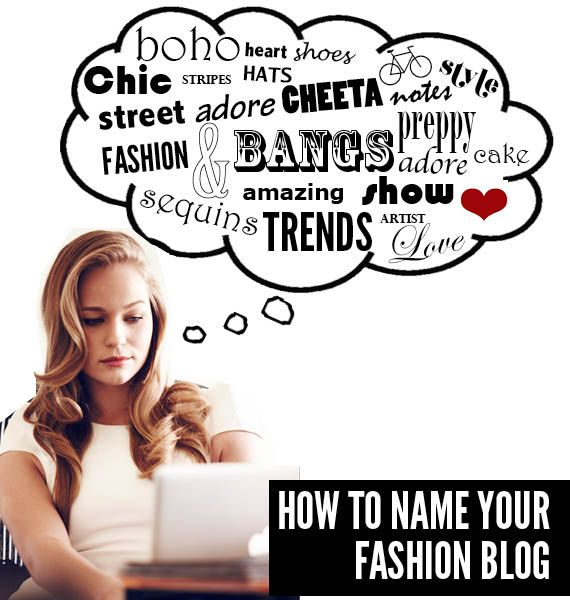 How To Pick a Name for Your Fashion Blog - V. useful tips not just for fashion bloggers!!!