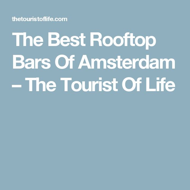 The Best Rooftop Bars Of Amsterdam – The Tourist Of Life