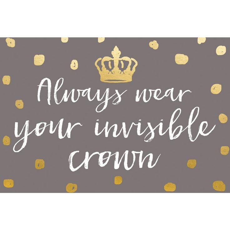 Always Wear Your Invisible Crown - Siempre lleve su corona invisible. Sip