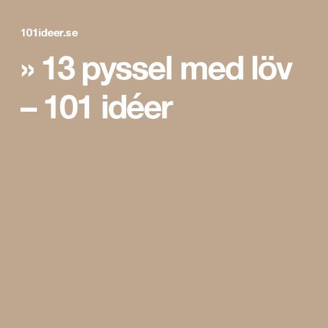 » 13 pyssel med löv – 101 idéer