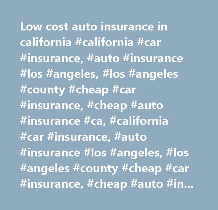 Low cost auto insurance in california #california #car #insurance, #auto #insurance #los #angeles, #los #angeles #county #cheap #car #insurance, #cheap #auto #insurance #ca, #california #car #insurance, #auto #insurance #los #angeles, #los #angeles #county #cheap #car #insurance, #cheap #auto #insurance #ca…