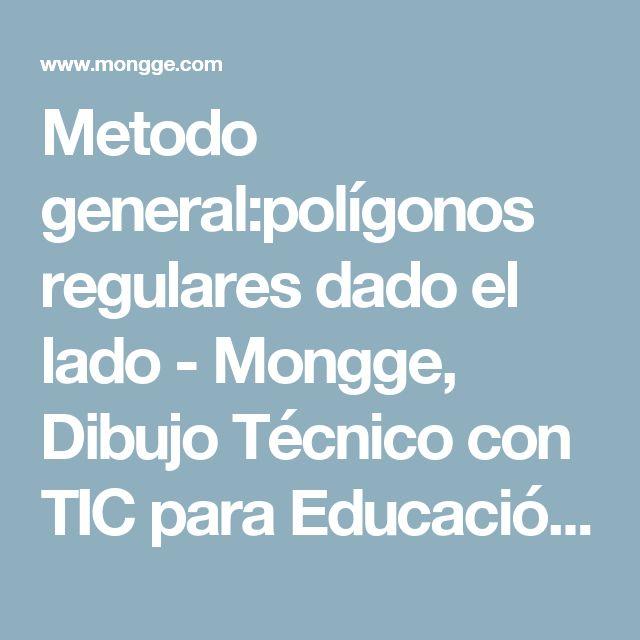 Metodo general:polígonos regulares dado el lado - Mongge, Dibujo Técnico con TIC para Educación Secundaria y Bachillerato