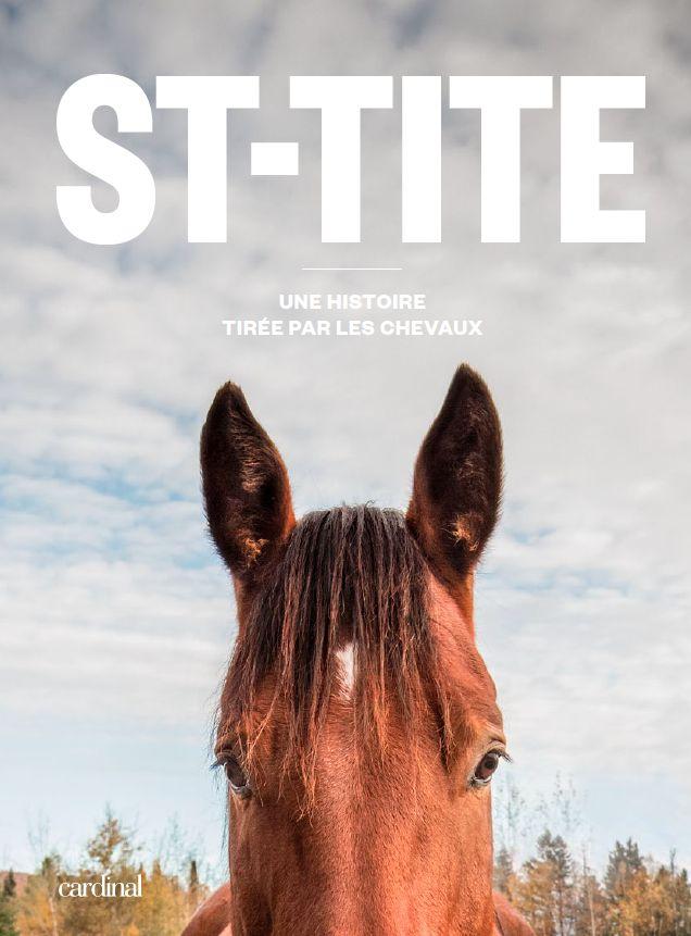 St-Tite - Une histoire tirée par les chevaux http://editions-cardinal.ca/ca_fr/st-tite-une-histoire-tiree-par-les-chevaux.html