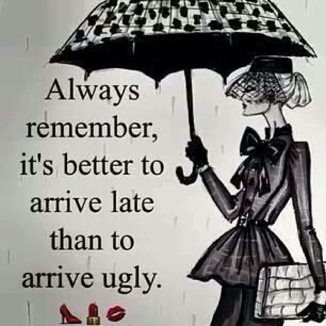 Old Southern saying. Better late than ugly. #quotes #quotiful Create your own picture quote and download the app at www.quotiful.com