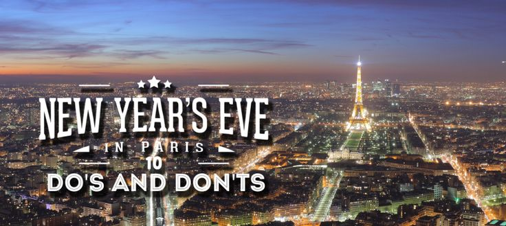 Best of New Year's eve in Paris: here is a list of 10 very helpful do's and don'ts to make this New Year's Eve celebration a night to remember.