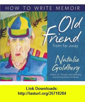 Old Friend from Far Away How to Write a Memoir (0600835059824) Natalie Goldberg , ISBN-10: 1564559599  , ISBN-13: 978-1564559593 ,  , tutorials , pdf , ebook , torrent , downloads , rapidshare , filesonic , hotfile , megaupload , fileserve