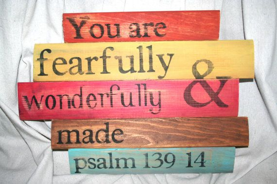 You are fearfully & wonderfully made psalm 139:14