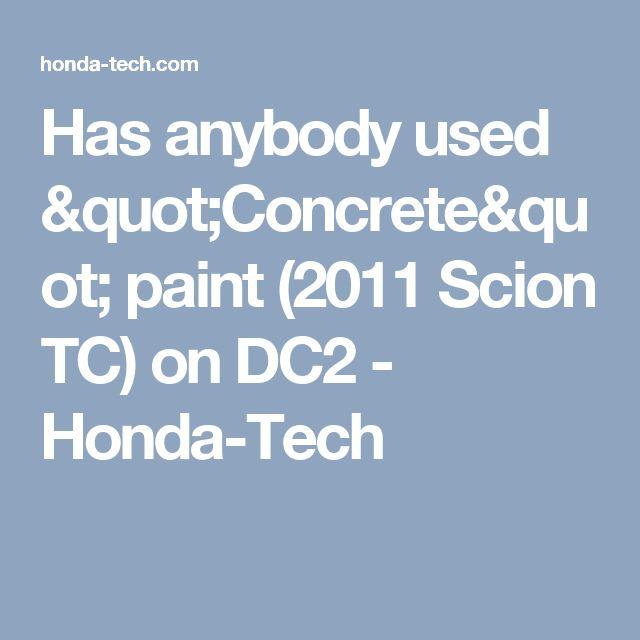 "Has anybody used ""Concrete"" paint (2011 Scion TC) on DC2 - Honda-Tech"