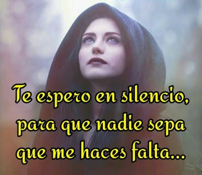 I wait for you in silence, so that no one will know that I miss you. *sigh* SW  Frases Bonitas Para Facebook: Imagenes me Haces Falta