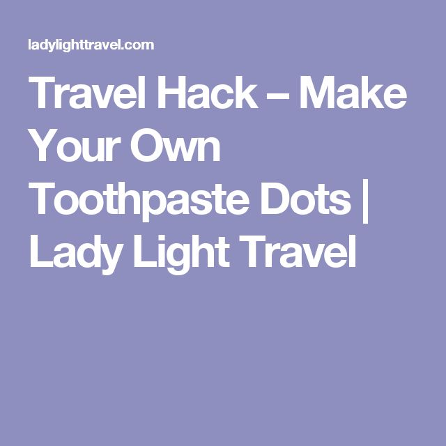 Travel Hack – Make Your Own Toothpaste Dots | Lady Light Travel