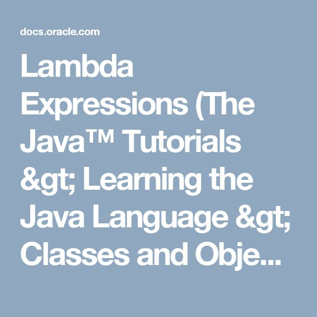 Lambda Expressions (The Java™ Tutorials >                     Learning the Java Language > Classes and Objects)