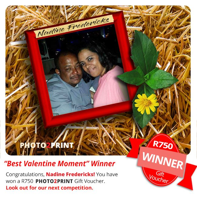 """Congratulations to the winner of our """"Best Valentine Moment"""" Competition,  Nadine Fredericks!  You have won a R750 Photo2Print Gift Voucher. Look out for our next competition. #youreawinner # congratulations # enjoytheprize"""