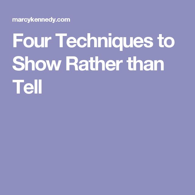 Four Techniques to Show Rather than Tell