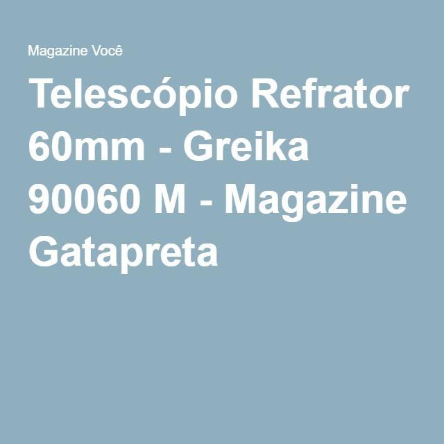 Telescópio Refrator 60mm - Greika 90060 M - Magazine Gatapreta