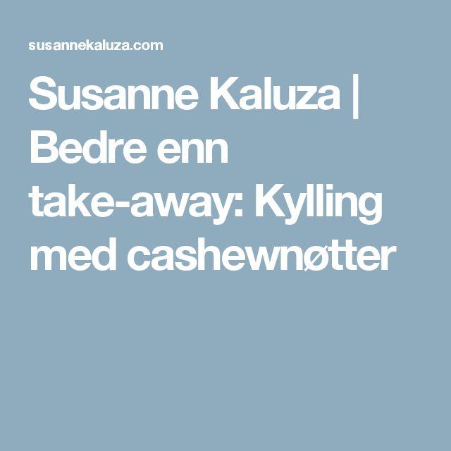 Susanne Kaluza   Bedre enn take-away: Kylling med cashewnøtter