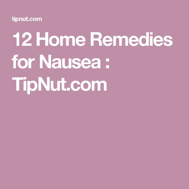 12 Home Remedies for Nausea : TipNut.com