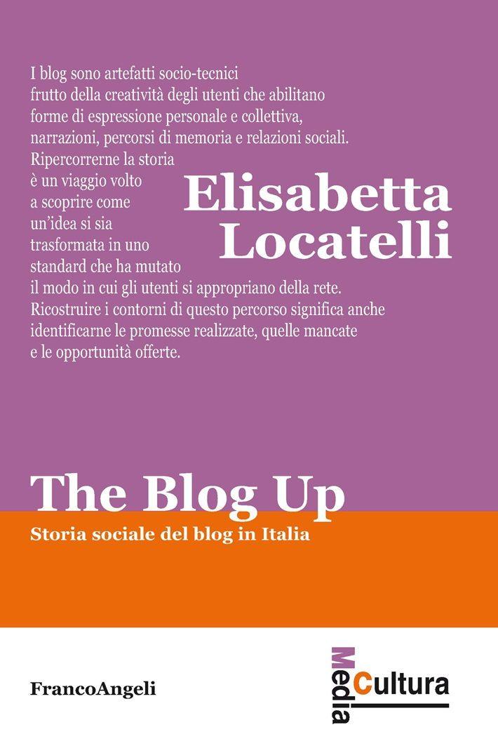 http://www.francoangeli.it/Ricerca/Scheda_libro.aspx?ID=21696&Tipo=Libro&strRicercaTesto=&titolo=the+blog+up!+storia+sociale+del+blog+in+italia
