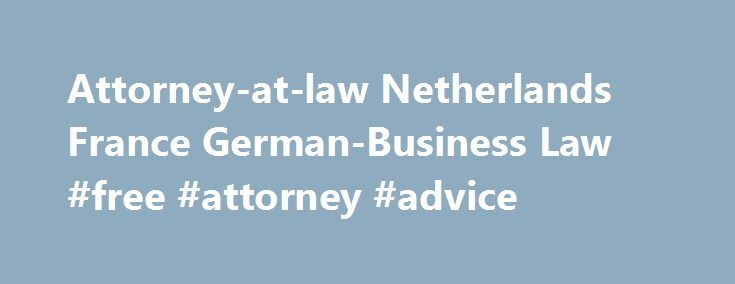 Attorney-at-law Netherlands France German-Business Law #free #attorney #advice http://attorneys.remmont.com/attorney-at-law-netherlands-france-german-business-law-free-attorney-advice/  #attorney at law Spiegeler Attorneys-at-Law is an international law firm with particular expertise on the Netherlands, France, Germany and Luxembourg. You may call upon the law firm Spiegeler Attorneys-at-Law for: (...Read More)