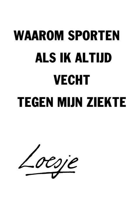 Waarom sporten als ik altijd vecht tegen mijn ziekte #loesje
