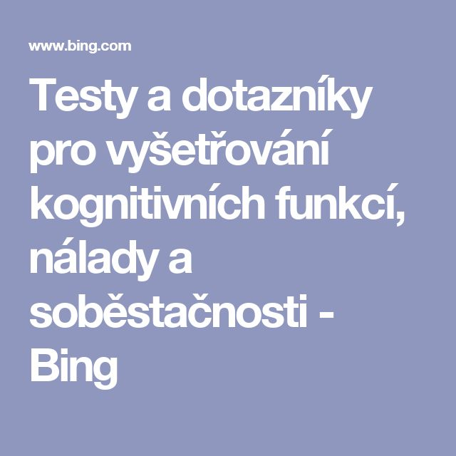 Testy a dotazníky pro vyšetřování kognitivních funkcí, nálady a soběstačnosti - Bing