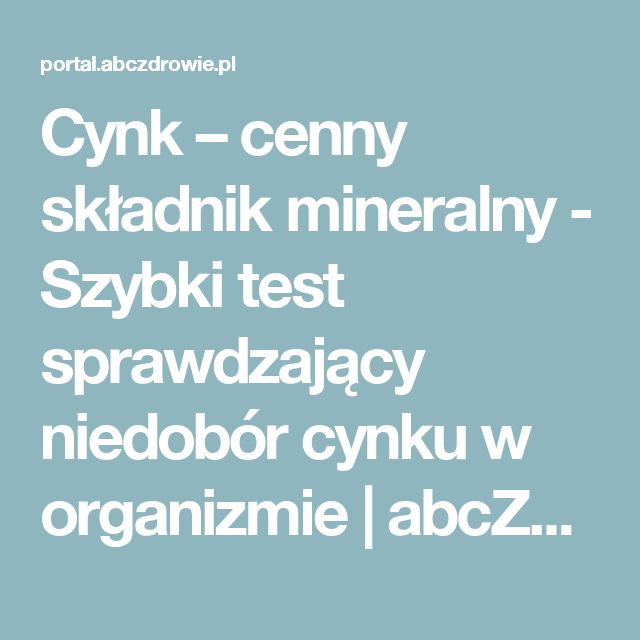 Cynk – cenny składnik mineralny  - Szybki test sprawdzający niedobór cynku w organizmie | abcZdrowie.pl
